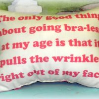 Funny Handmade Printed Pillow – Going Bra-less At My Age