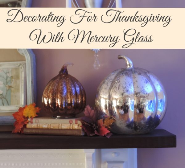 Decorating For Thanksgiviing With Mercury Glass